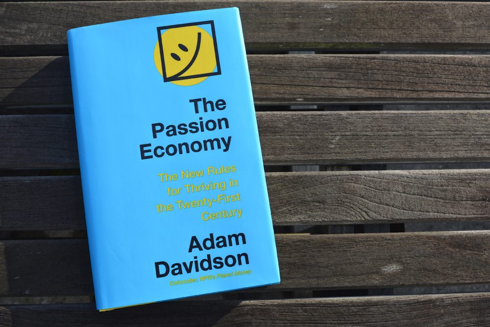 """The Passion Economy: The New Rules for Thriving in the Twenty-First Century"" by  Adam Davidson. (Allison Hagan/Here & Now)"