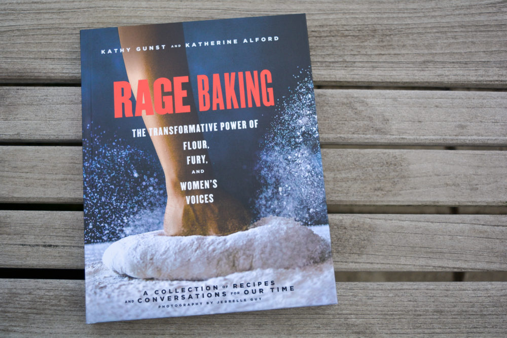 """Rage Baking: The Transformative Power of Flour, Fury, and Women's Voices"" by Kathy Gunst and Katherine Alford. (Allison Hagan/Here & Now)"