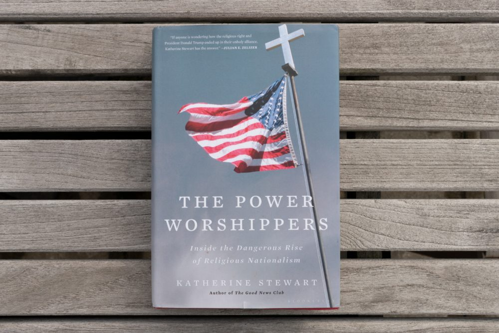 """The Power Worshippers:  Inside the Dangerous Rise of Religious Nationalism"" by Katherine Stewart. (Allison Hagan/Here & Now)"