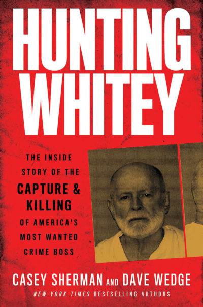"""The cover of Casey Sherman and Dave Wedge's book """"Hunting Whitey."""" (Courtesy William Morrow)"""