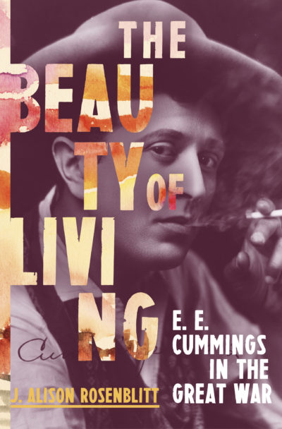 "The cover of J. Alison Rosenblitt's biography ""The Beauty of Living: E.E. Cummings in the Great War."" (Courtesy W. W. Norton & Company)"