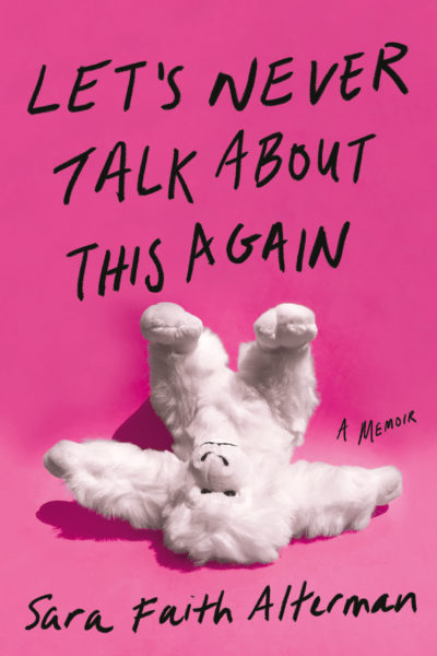 "The cover of Sara Faith Alterman's memoir ""Let's Never Talk About This Again."" (Courtesy Grand Central Publishing)"