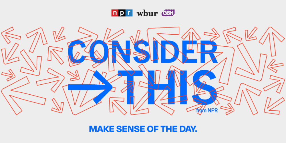 Consider This from NPR, WBUR and GBH helps listeners make sense of the biggest stories of the day in the Boston area and beyond.