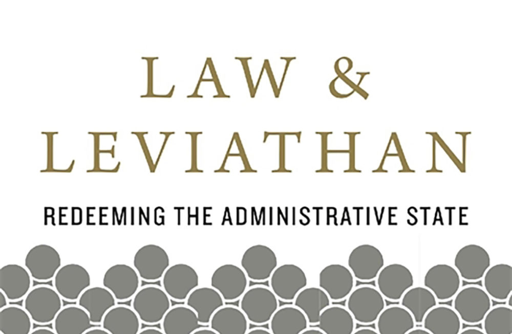"""Law and Leviathan: Redeeming the Administrative State"" by Cass Sunstein and Adrian Vermeule. (Courtesy)"