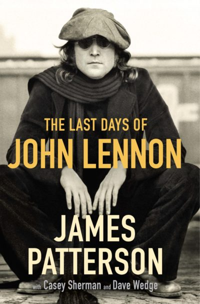 """The cover of James Patterson's book, """"The Last Days of John Lennon,"""" written with Casey Sherman and Dave Wedge. (Courtesy Little, Brown and Company)"""