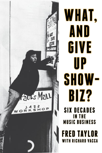 """The cover of Fred Taylor's memoir """"What, and Give Up Showbiz?: Six Decades in the Music Business."""" (Courtesy Backbeat)"""