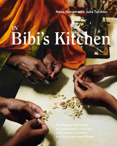 """""""n Bibi's Kitchen: The Recipes and Stories of Grandmothers From the Eight African Countries That Touch the Indian Ocean"""" by Hawa Hassan with Julia Turshen (Ten Speed Press)"""