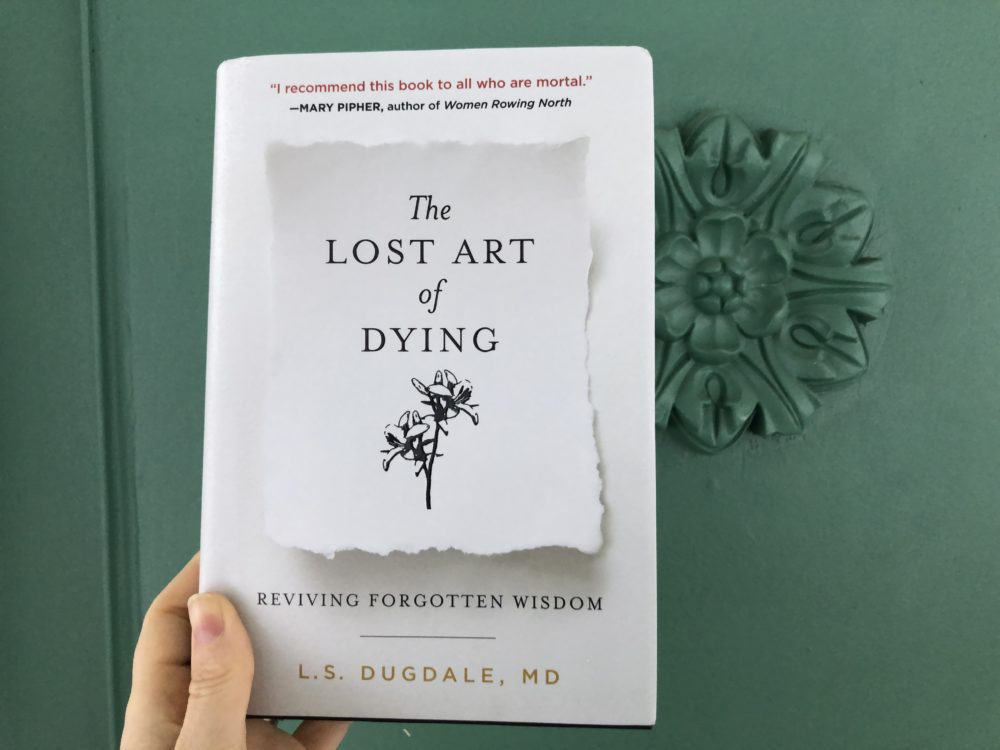 """The Lost Art of Dying: Reviving Forgotten Wisdom"" by Lydia Dugdale. (Ashley Locke/Here & Now)"