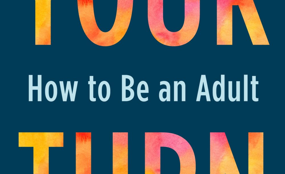 """""""Your Turn: How to Be An Adult"""" by Julie Lythcott-Haims. (Courtesy)"""